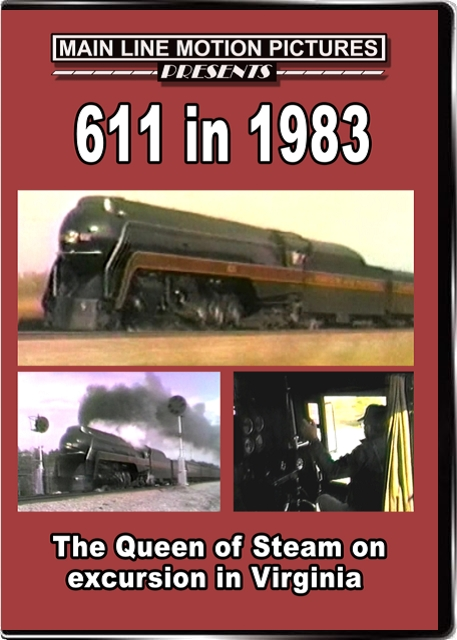 611 in 1983 - The Queen of Steam on Excursion in Virginia DVD Main Line Motion Pictures ML61183