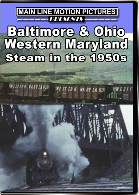 B&O Western Maryland Steam in the 1950s Train Video Main Line Motion Pictures MLBOWM