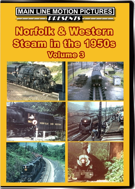 Norfolk & Western Steam in the 1950s Volume 3 Train Video Main Line Motion Pictures MLNW3