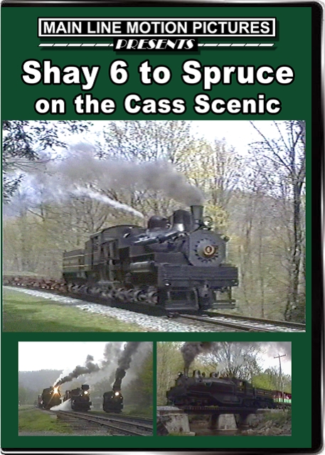 Shay 6 to Spruce DVD Train Video Main Line Motion Pictures MLSHAY6