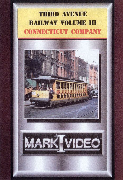 Third Avenue Railway Vol 3 Connecticut Company DVD Mark I Video M1TAR3