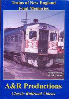 Trains of New England - Fond Memories - A & R Productions A&R Productions NE-1