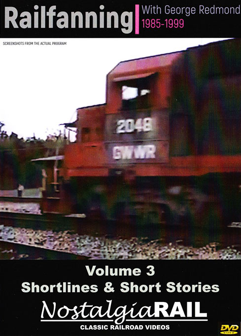 Railfanning with George Redmond Vol 3 Shortlines and Short Stories DVD NostalgiaRail Video RFGR3