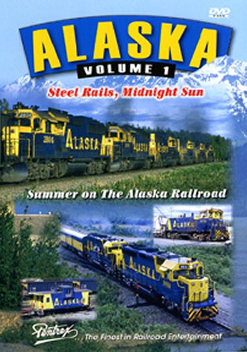 Alaska Vol 1 - Steel Rails, Midnight Sun - Summer on the Alaska RR DVD Pentrex ALS-DVD 748268004971