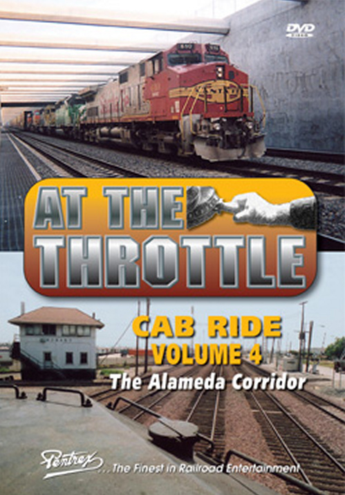 At the Throttle Cab Ride V4 The Alameda Corridor DVD Train Video Pentrex ATT4-DVD 748268005398