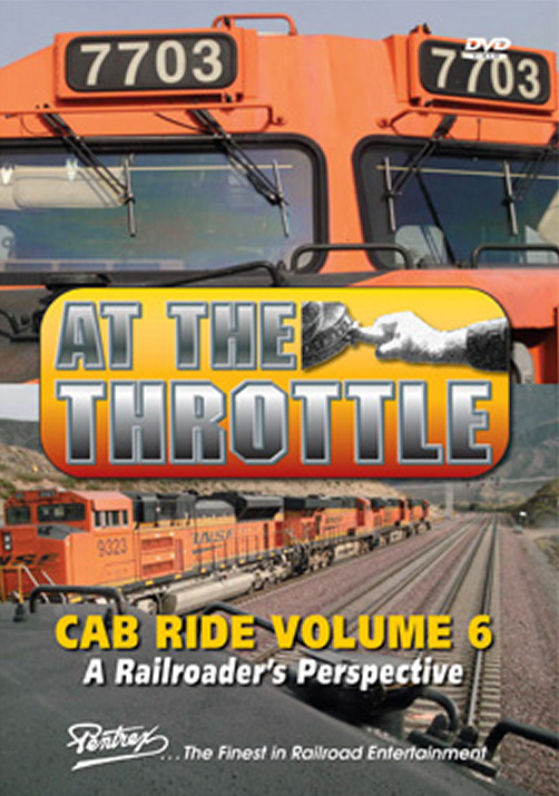 At the Throttle Cab Ride Vol 6 DVD - A Railroaders Perspective Pentrex ATT6-DVD 748268005909