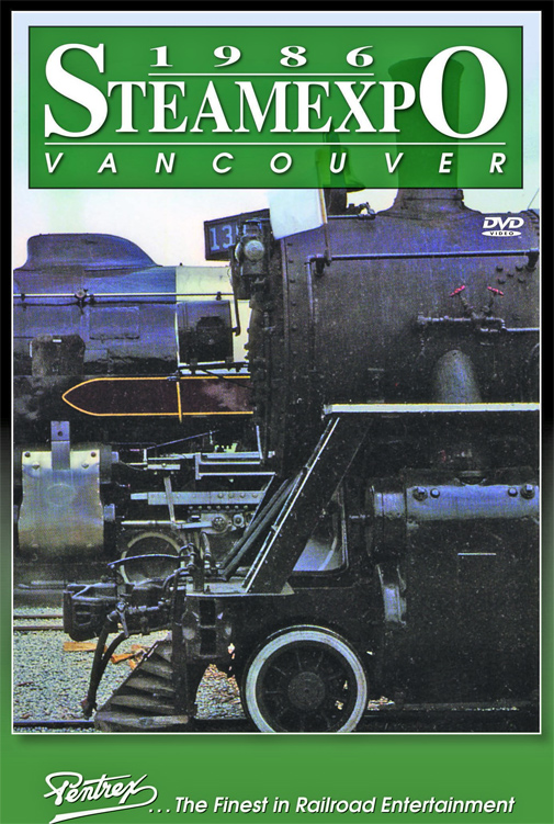 Steam Expo 1986 Vancouver DVD Train Video Pentrex EXPO-DVD 748268006531