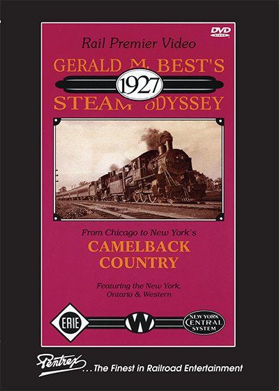 Gerald M Bests 1927 Steam Odyssey Chicago to New York Camelback Country DVD Pentrex IFR553-DVD 748268006500