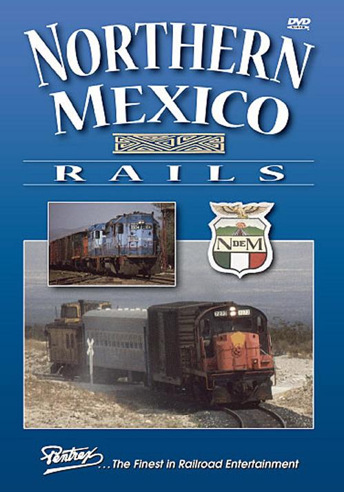 Northern Mexico Rails Vol 1 N de M DVD Train Video Pentrex MEX1-DVD 748268005572