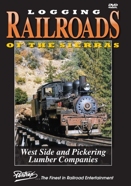 Logging Railroads of the Sierras West Side & Pickering Lumber DVD Pentrex WESTSIDE-DVD 748268006456