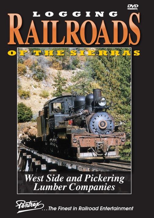 Logging Railroads of the Sierras West Side & Pickering Lumber DVD Pentrex WESTSIDE-DVD 748268006456