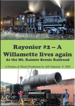 Rayonier No. 2 A Willamette Lives Again Mt Rainer Scenic Train Video Pictures and Words Productions PW-R2W
