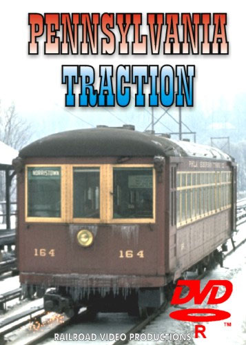 Trolleys of Southeastern Pennsylvania & Pennsylvania Traction DVD Railroad Video Productions RVP106-135D