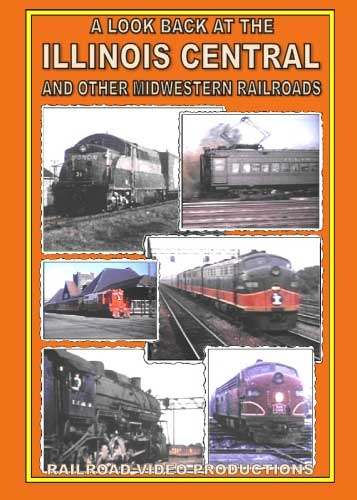A Look Back at the Illinois Central and Other Midwestern Railroads DVD Railroad Video Productions RVP177D