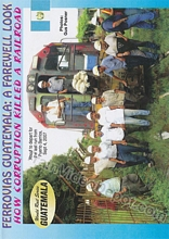 Ferrovias Guatemala A Farewell Look - How Corruption Killed a Railroad DVD