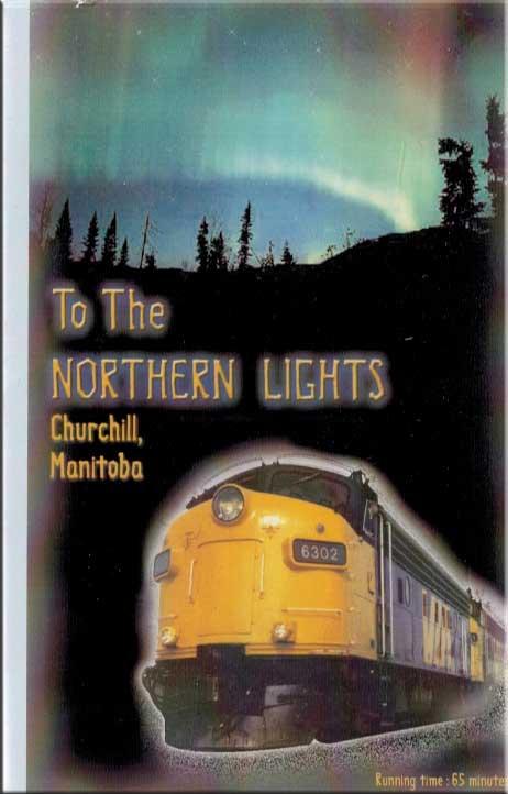 To the Northern Lights Churchill Manitoba VIA Rail DVD Train Video Revelation Video RVQ-CHURCH
