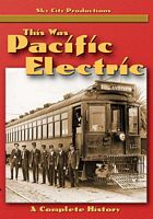 This Was Pacific Electric - A Complete History on DVD by Sky City Productions