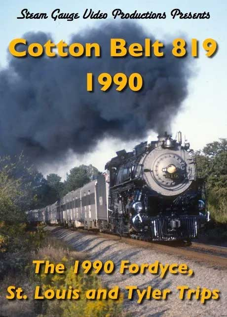 Cotton Belt 819 - The 1990 Fordyce St Louis and Tyler Trips DVD Steam Gauge Video Productions SG-037