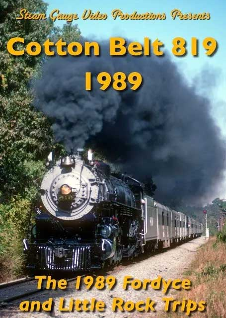 Cotton Belt 819 The 1989 Dordyce and Little Rock Trips DVD  Steam Gauge Video Productions SG-036