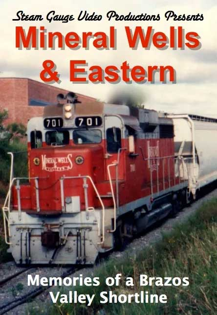 Mineral Wells & Eastern Memories of a Brazos Valley Shortline DVD Steam Gauge Video Productions SG-005