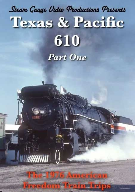Texas & Pacific 610 Part 1 The 1976 American Freedom Train Trips DVD Steam Gauge Video Productions SG-056