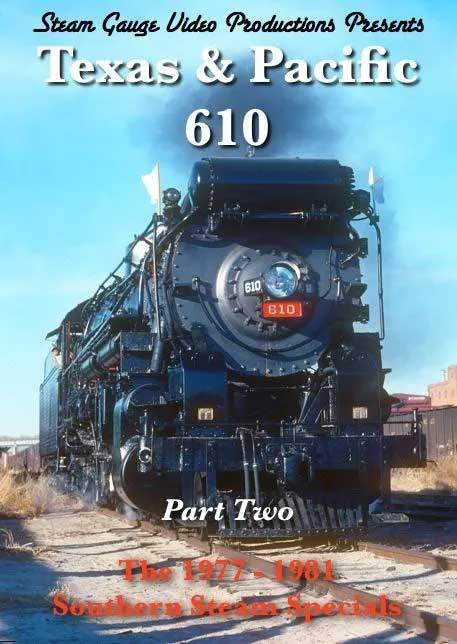 Texas & Pacific 610 Part 2 1977-1981 Southern Steam Specials DVD Steam Gauge Video Productions SG-057