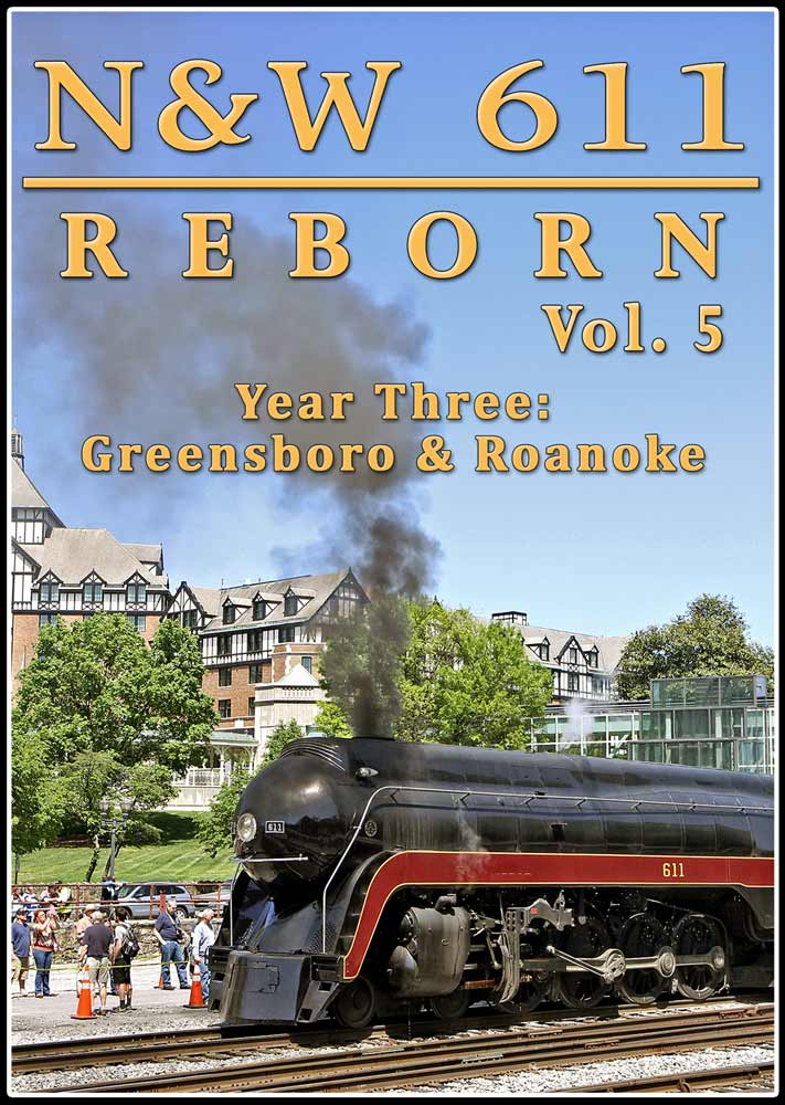 N&W 611 Reborn Vol 5 - Year Three Greensboro & Roanoke DVD Train Video Steam Video Productions SVP6115DVD