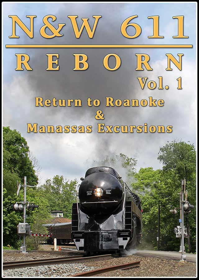 N&W 611 Reborn Vol 1 - Return to Roankoe & Manassas Excursions DVD Train Video Steam Video Productions SVP6111DVD
