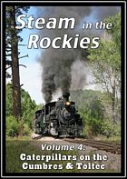 Steam in the Rockies Volume 4 Caterpillars on the Cumbres and Toltec DVD