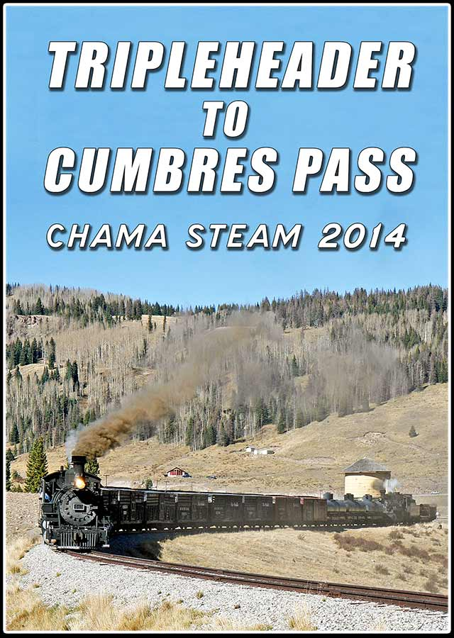 Tripleheader to Cumbres Pass Chama Steam 2014 DVD Steam Video Productions SVPTRIPDVD