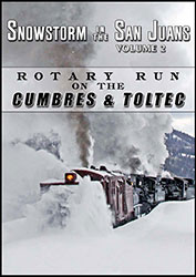 Snowstorm in the San Juans Vol 2 Rotary Run on the Cumbres and Toltec DVD