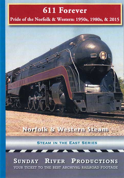 611 Forever - Pride of the Norfolk & Western 1950s 1980s 2015 Sunday River Productions 611F