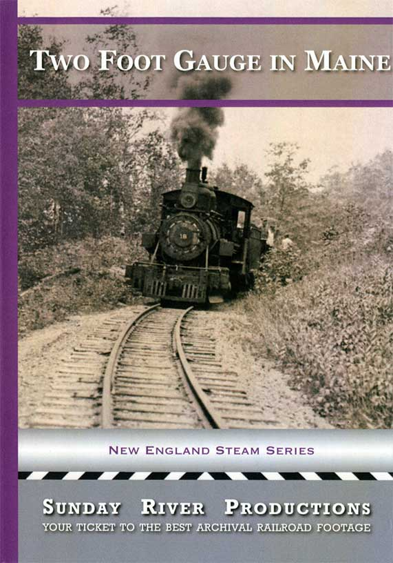 Two Foot Gauge in Maine DVD Train Video Sunday River Productions DVD-2FG