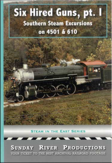 Six Hired Guns Part 1 Southern Steam Excursions on 4501 & 610 DVD Sunday River Productions DVD-6HG1