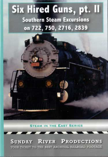 Six Hired Guns Part 2 Southern Steam Excursions on 722, 750, 2716 & 2839 DVD Sunday River Productions DVD-6HG2