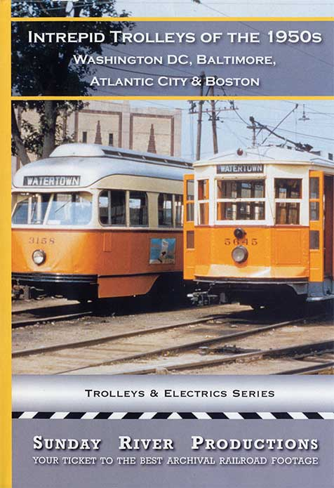 Intrepid Trolleys of 1950s Washington Baltimore Atlantic City Boston DVD Sunday River Productions DVD-IT