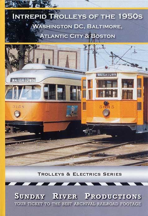 Intrepid Trolleys of 1950s Washington Baltimore Atlantic City Boston DVD Sunday River Productions DVD-IT