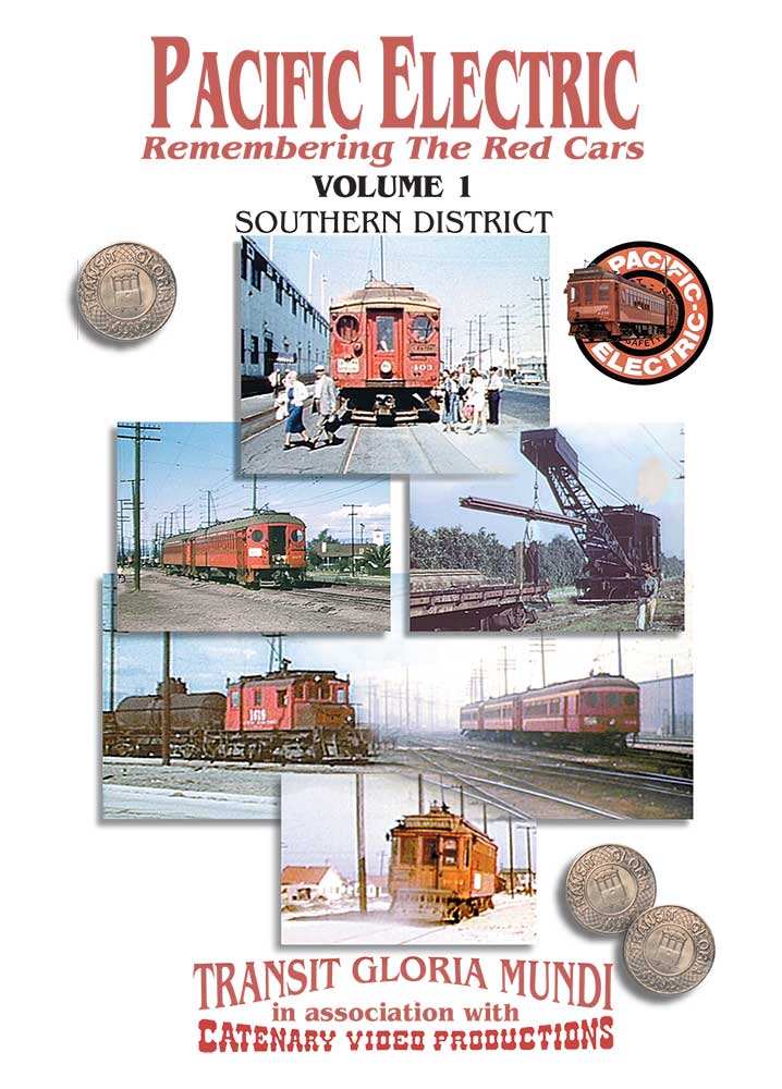Pacific Electric Vol 1 - Southern District - Transit Gloria Mundi - Catenary Video Productions Train Video Transit Gloria Mundi PE1