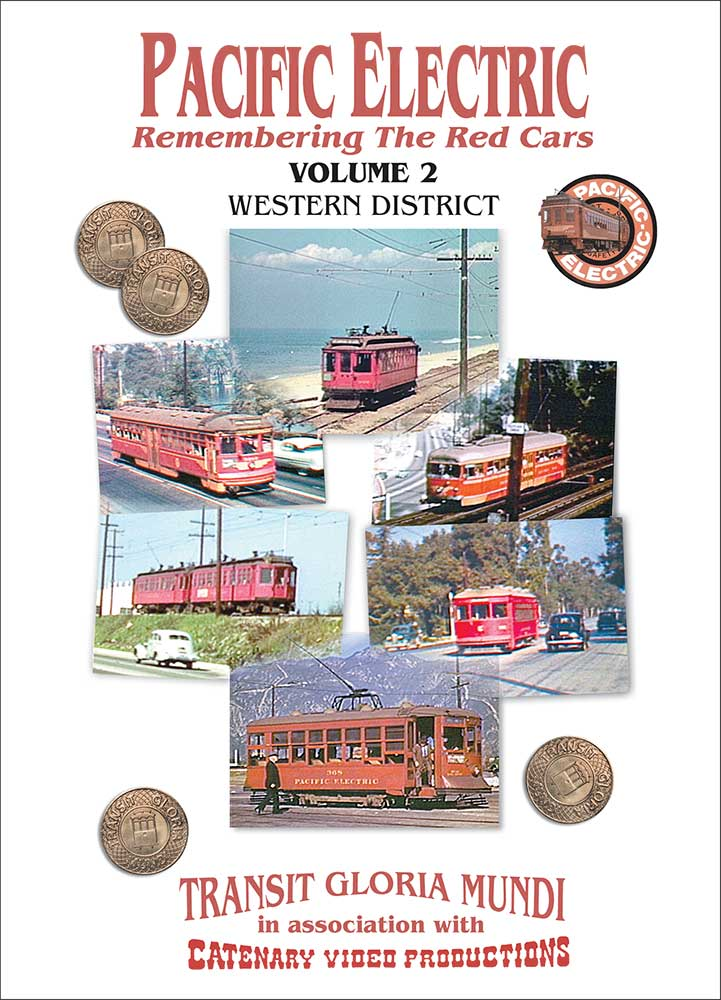 Pacific Electric Vol 2 - Western District - Transit Gloria Mundi - Catenary Video Productions Train Video Transit Gloria Mundi PE2