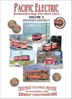 Pacific Electric Vol 2 - Western District - Transit Gloria Mundi - Catenary Video Productions