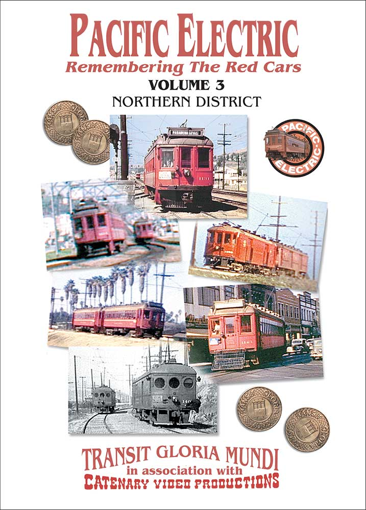 Pacific Electric Vol 3 - Northern District - Transit Gloria Mundi - Catenary Video Productions Transit Gloria Mundi PE3