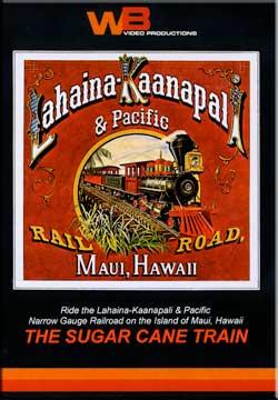 Lahaina-Kaanapali and Pacific Narrow Gauge Railroad Sugar Cane Train Maui Train Video WB Video Productions WB018